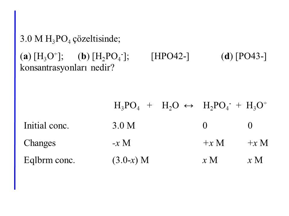 3.0 M H3PO4 çözeltisinde; (a) [H3O+]; (b) [H2PO4-]; [HPO42-] (d) [PO43-] konsantrasyonları nedir